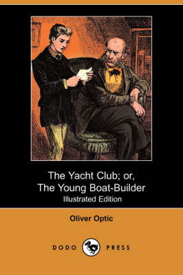 The Yacht Club; Or, the Young Boat-Builder (Illustrated Edition) (Dodo Press) (Paperback)