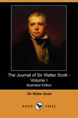 The Journal of Sir Walter Scott - Volume I (Illustrated Edition) (Dodo Press) (Paperback)