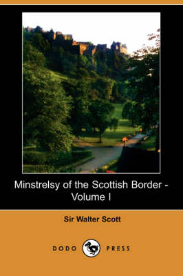 Minstrelsy of the Scottish Border - Volume I (Dodo Press) (Paperback)