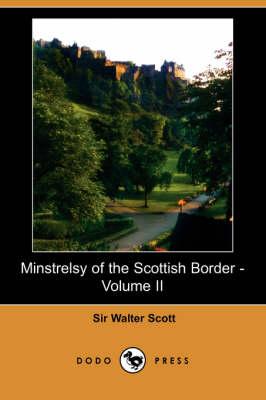 Minstrelsy of the Scottish Border - Volume II (Dodo Press) (Paperback)