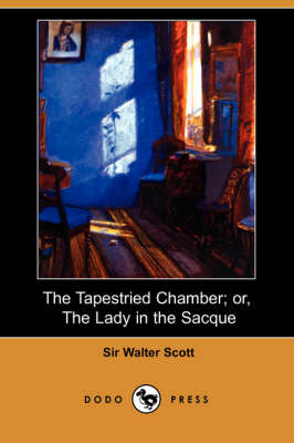 The Tapestried Chamber; Or, the Lady in the Sacque (Dodo Press) (Paperback)