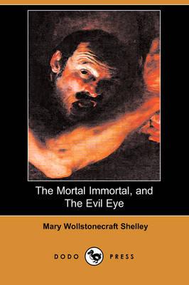 The Mortal Immortal, and the Evil Eye (Dodo Press) (Paperback)