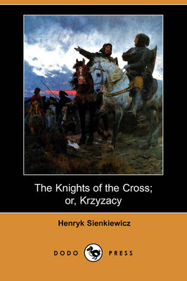 The Knights of the Cross; Or, Krzyzacy (Dodo Press) (Paperback)