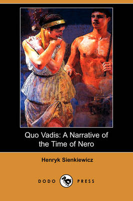 Quo Vadis: A Narrative of the Time of Nero (Dodo Press) (Paperback)