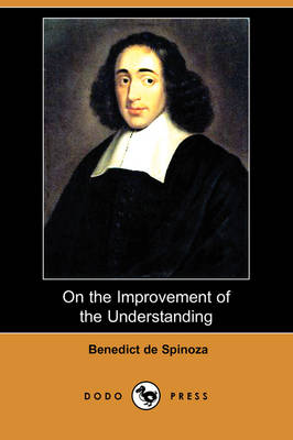 On the Improvement of the Understanding (Treatise on the Emendation of the Intellect) (Dodo Press) (Paperback)