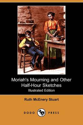 Moriah's Mourning and Other Half-Hour Sketches (Illustrated Edition) (Dodo Press) (Paperback)