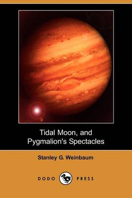 Tidal Moon, and Pygmalion's Spectacles (Dodo Press) (Paperback)