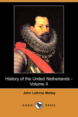 History of the United Netherlands - Volume II (Dodo Press) (Paperback)