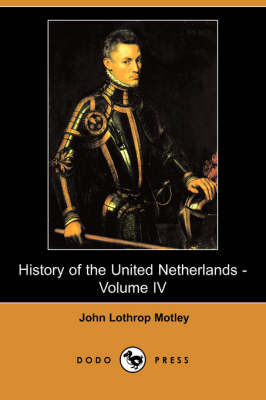 History of the United Netherlands - Volume IV (Dodo Press) (Paperback)