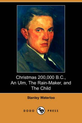 Christmas 200,000 B.C., an Ulm, the Rain-Maker, and the Child (Dodo Press) (Paperback)