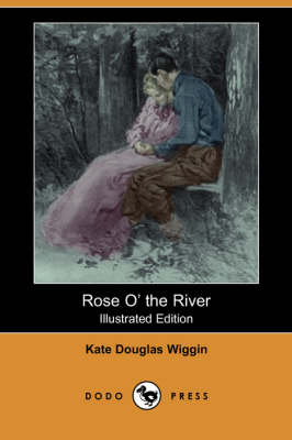 Rose O' the River (Illustrated Edition) (Dodo Press) (Paperback)