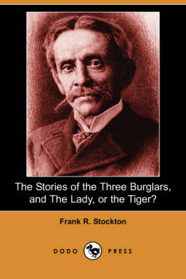The Stories of the Three Burglars, and the Lady, or the Tiger? (Dodo Press) (Paperback)