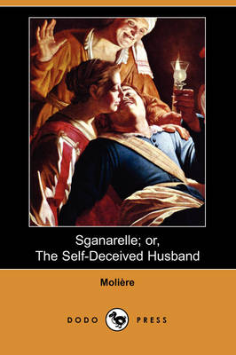 Sganarelle; Or, the Self-Deceived Husband (Dodo Press) (Paperback)