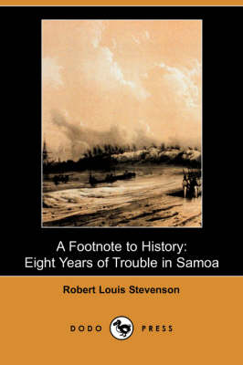 A Footnote to History: Eight Years of Trouble in Samoa (Dodo Press) (Paperback)
