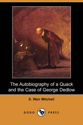 The Autobiography of a Quack and the Case of George Dedlow (Dodo Press) (Paperback)