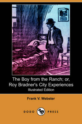 The Boy from the Ranch; Or, Roy Bradner's City Experiences (Illustrated Edition) (Dodo Press) (Paperback)