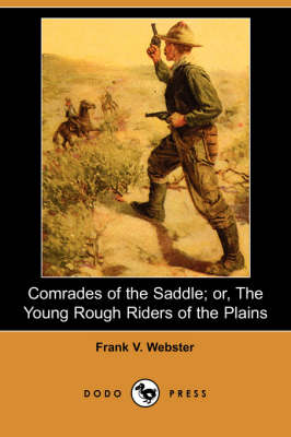 Comrades of the Saddle; Or, the Young Rough Riders of the Plains (Dodo Press) (Paperback)
