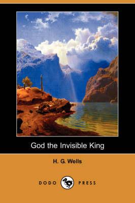 God the Invisible King (Dodo Press) (Paperback)
