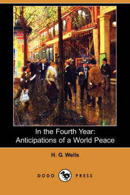 In the Fourth Year: Anticipations of a World Peace (Dodo Press) (Paperback)