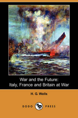 War and the Future: Italy, France and Britain at War (Dodo Press) (Paperback)