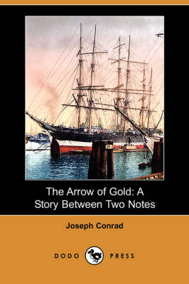 The Arrow of Gold: A Story Between Two Notes (Dodo Press) (Paperback)