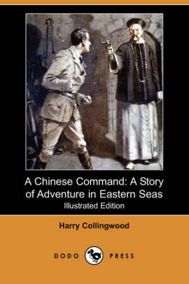 A Chinese Command: A Story of Adventure in Eastern Seas (Illustrated Edition) (Dodo Press) (Paperback)