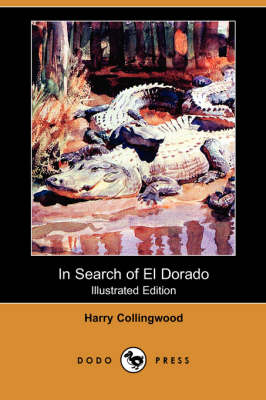 In Search of El Dorado (Illustrated Edition) (Dodo Press) (Paperback)