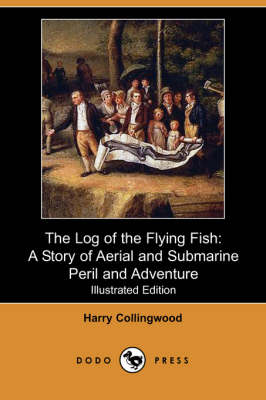 The Log of the Flying Fish: A Story of Aerial and Submarine Peril and Adventure (Illustrated Edition) (Dodo Press) (Paperback)