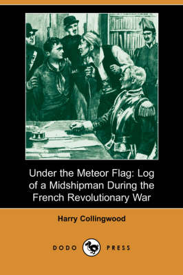 Under the Meteor Flag: Log of a Midshipman During the French Revolutionary War (Dodo Press) (Paperback)