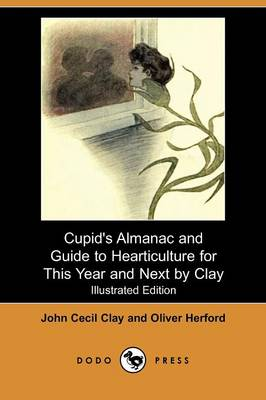 Cupid's Almanac and Guide to Hearticulture for This Year and Next by Clay (Illustrated Edition) (Dodo Press) (Paperback)
