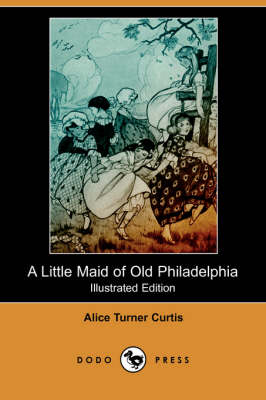 A Little Maid of Old Philadelphia (Illustrated Edition) (Dodo Press) (Paperback)