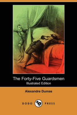 The Forty-Five Guardsmen (Illustrated Edition) (Dodo Press) (Paperback)