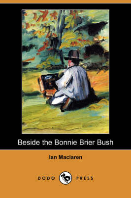 Beside the Bonnie Brier Bush (Dodo Press) (Paperback)