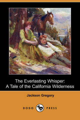 The Everlasting Whisper: A Tale of the California Wilderness (Dodo Press) (Paperback)