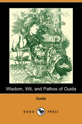 Wisdom, Wit, and Pathos of Ouida (Dodo Press) (Paperback)