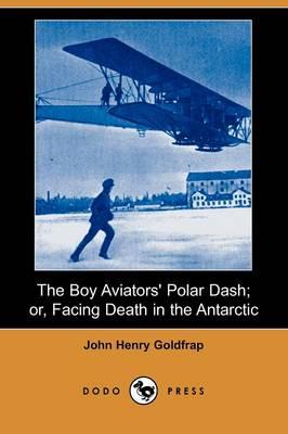 The Boy Aviators' Polar Dash; Or, Facing Death in the Antarctic (Dodo Press) (Paperback)