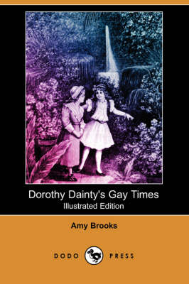 Dorothy Dainty's Gay Times (Illustrated Edition) (Dodo Press) (Paperback)