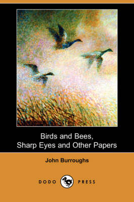 Birds and Bees, Sharp Eyes and Other Papers (Dodo Press) (Paperback)