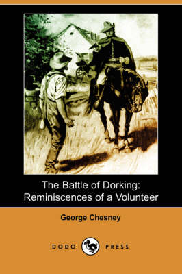 The Battle of Dorking: Reminiscences of a Volunteer (Dodo Press) (Paperback)