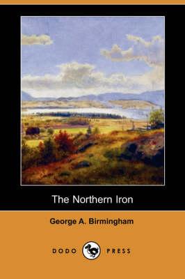 The Northern Iron (Dodo Press) (Paperback)