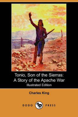 Tonio, Son of the Sierras: A Story of the Apache War (Illustrated Edition) (Dodo Press) (Paperback)