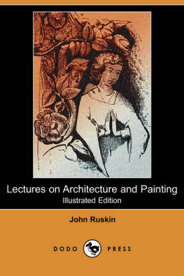 Lectures on Architecture and Painting (Illustrated Edition) (Dodo Press) (Paperback)