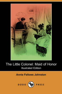 The Little Colonel: Maid of Honor (Illustrated Edition) (Dodo Press) (Paperback)