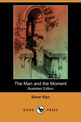 The Man and the Moment (Illustrated Edition) (Dodo Press) (Paperback)