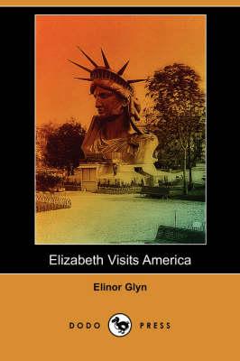 Elizabeth Visits America (Dodo Press) (Paperback)