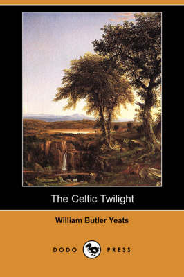 The Celtic Twilight (Dodo Press) (Paperback)