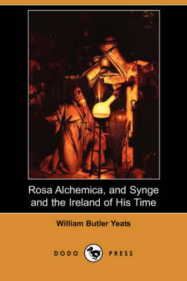 Rosa Alchemica, and Synge and the Ireland of His Time (Paperback)
