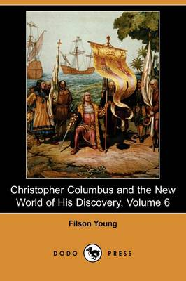 Christopher Columbus and the New World of His Discovery, Volume 6 (Dodo Press) (Paperback)