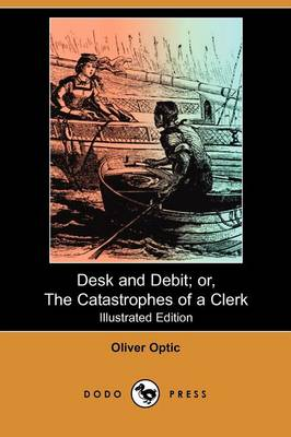 Desk and Debit; Or, the Catastrophes of a Clerk (Illustrated Edition) (Dodo Press) (Paperback)