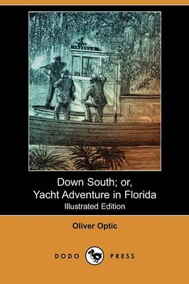 Down South; Or, Yacht Adventure in Florida (Illustrated Edition) (Dodo Press) (Paperback)